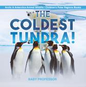 The Coldest Tundra!  Arctic & Antarctica Animal Wildlife  Children's Polar Regions Books