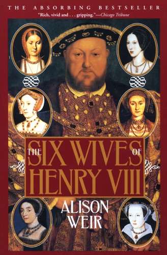 Alison Weir - The Six Wives of Henry VIII