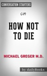 How Not To Die Discover The Foods Scientifically Proven To Prevent And Reverse Disease By Michael Greger MD  Conversation Starters