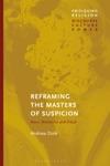 Reframing The Masters Of Suspicion
