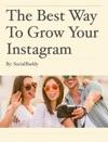 The Best Way To Grow Your Instagram