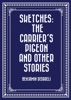 Sketches: The Carrier's Pigeon And Other Stories