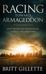 Racing Toward Armageddon Why Advanced Technology Signals The End Times