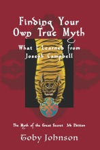 Finding Your Own True Myth: What I Learned From Joseph Campbell: The Myth of the Great Secret III