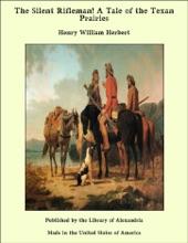 The Silent Rifleman! A Tale Of The Texan Prairies