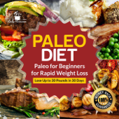 Paleo Diet: Paleo for Beginners for Rapid Weight Loss: Lose Up to 30 Pounds in 30 Days