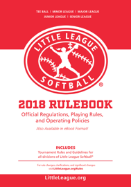2018 Little League® Softball Official Regulations, Playing Rules, and Operating Policies: book