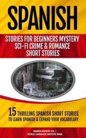 15 Spanish Stories For Beginners Mystery Sci Fi Crime And Romance Short Stories Spanish