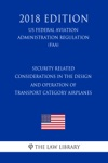 Security Related Considerations In The Design And Operation Of Transport Category Airplanes US Federal Aviation Administration Regulation FAA 2018 Edition