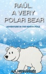 Ral A Very Polar Bear Adventure In The North Pole