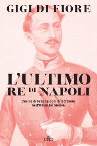 L'ultimo re di Napoli da Gigi Di Fiore