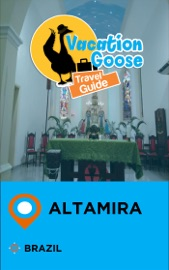 VACATION GOOSE TRAVEL GUIDE ALTAMIRA BRAZIL