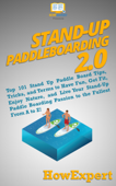 Stand Up Paddleboarding 2.0: Top 101 Stand Up Paddle Board Tips, Tricks, and Terms to Have Fun, Get Fit, Enjoy Nature, and Live Your Stand-Up Paddle Boarding Passion to the Fullest From A to Z!