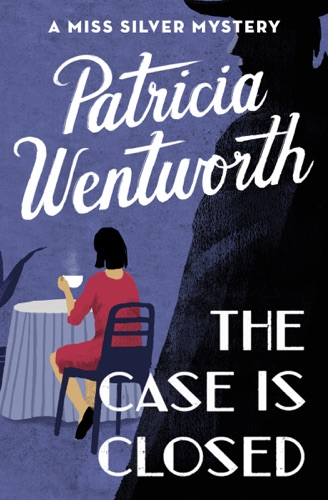Patricia Wentworth - The Case Is Closed