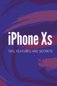 iPhone Xs Tips, Features & Secrets