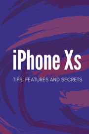 iPhone Xs Tips, Features & Secrets book