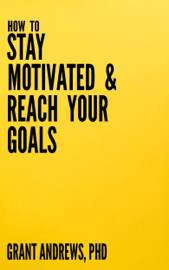 How to Stay Motivated and Reach Your Goals: A Guide for Students, Researchers and Entrepreneurs