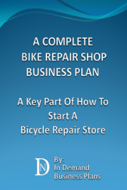 A Complete Bike Repair Shop Business Plan: A Key Part Of How To Start A Bicycle Repair Store