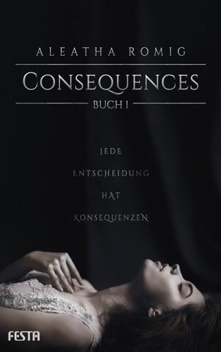 Aleatha Romig - Consequences - Buch 1