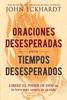 Oraciones desesperadas para tiempos desesperados / Desperate Prayers for Desperate Times - John Eckhardt