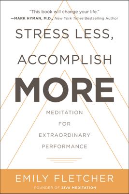Stress Less, Accomplish More - Emily Fletcher book