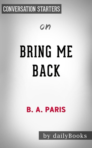 dailyBooks - Bring Me Back: A Novel​​​​​​​ by B. A. Paris​​​​​​​  Conversation Starters