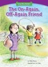 The On-Again Off-Again Friend