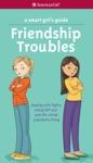 A Smart Girls Guide Friendship Troubles