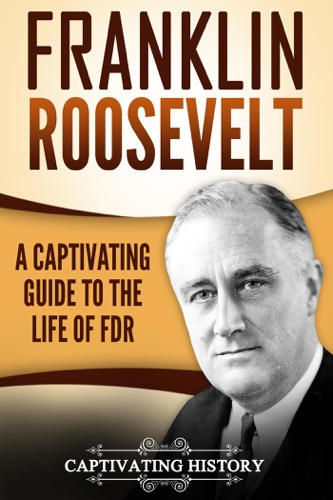 Franklin Roosevelt: A Captivating Guide to the Life of FDR