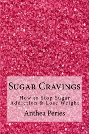 SUGAR CRAVINGS: HOW TO STOP SUGAR ADDICTION & LOSE WEIGHT