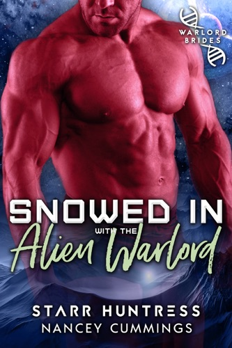 Nancey Cummings & Starr Huntress - Snowed in with the Alien Warlord