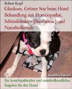 Glaukom, Grüner Star beim Hund Behandlung mit Homöopathie, Schüsslersalzen (Biochemie) und Naturheilkunde Buch-Cover