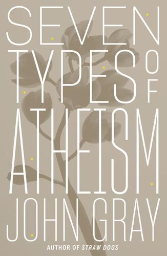 John Gray - Seven Types of Atheism