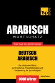 Wortschatz Deutsch-Arabisch für das Selbststudium: 9000 Wörter
