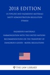 Hazardous Materials - Harmonization With The United Nations Recommendations On The Transport Of Dangerous Goods - Model Regulations US Pipeline And Hazardous Materials Safety Administration Regulation PHMSA 2018 Edition