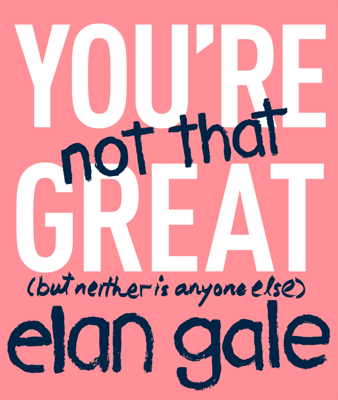 You're Not That Great - Elan Gale book