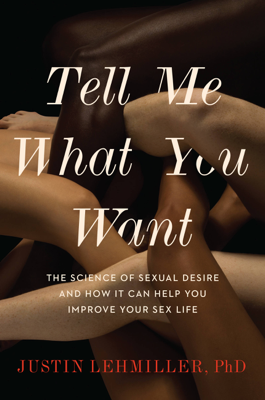 Tell Me What You Want - Justin J. Lehmiller book