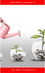 The Way To Wealth Advice Hints And Tips On Business Money And Finance
