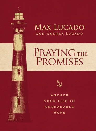 Max Lucado & Andrea Lucado - Praying the Promises