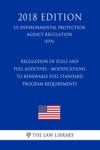 Regulation Of Fuels And Fuel Additives - Modifications To Renewable Fuel Standard Program Requirements US Environmental Protection Agency Regulation EPA 2018 Edition