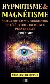 Hypnotisme et Magnétisme, Somnambulisme, Suggestion et Télépathie, Influence personnelle - Jean Filiatre