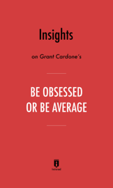 Insights on Grant Cardone's Be Obsessed or Be Average by Instaread