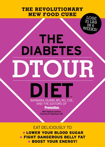 Barbara Quinn, The Editors of Prevention & Francine R. Kaufman - The Diabetes DTOUR Diet