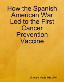 How The Spanish American War Led To The First Cancer Prevention Vaccine