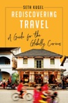 Rediscovering Travel A Guide For The Globally Curious