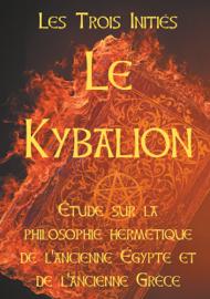 LE KYBALION : Etude sur la philosophie hermétique de l'ancienne Egypte et de l'ancienne Grèce