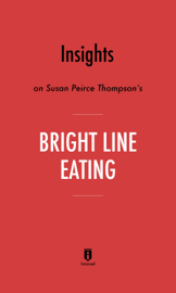 Insights on Susan Peirce Thompson's Bright Line Eating by Instaread book