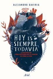 Hoy es siempre todavía - Alejandro Gaviria
