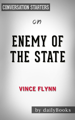 Enemy of the State: by Vince Flynn  Conversation Starters - dailyBooks book