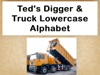 Teds Digger  Truck Lowercase Alphabet